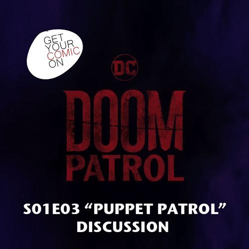 "Doom Patrol S01E03 ""Puppet Patrol"" Discussion"