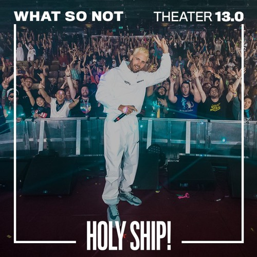 Holy Ship! 2019 Live Sets: What So Not (Theater)