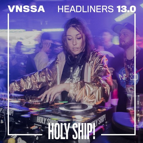 Holy Ship! 2019 Live Sets: VNSSA (Headliners)