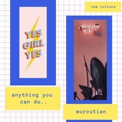 ANYTHING YOU CAN DO... (ft. Murcutian)
