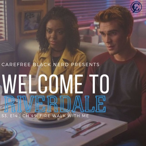 Welcome To Riverdale | S3 E14, Ch 49: Fire Walk With Me