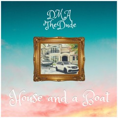 DMA The Dude - House And A Boat