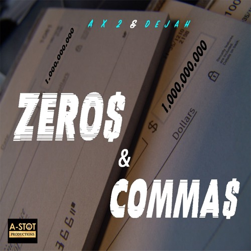 """""""Zeros & Commas""""  Ax2 & Dejah"""