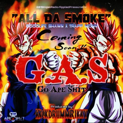 ALL DA SMOKE GOODLIFE SHAWN AND TRAPP MONN PROD.BY KICKDRUM RIKKY