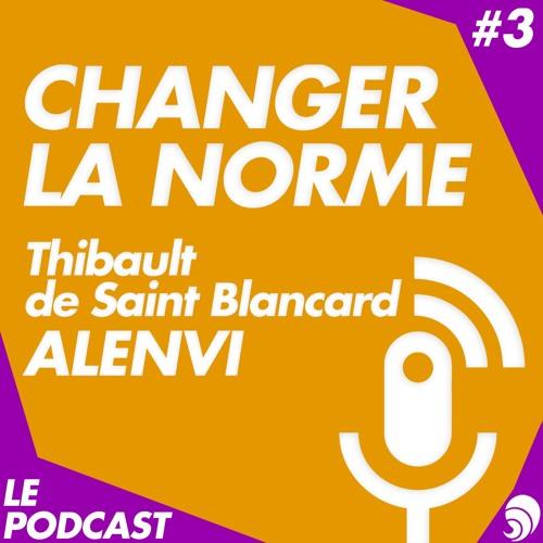 Changer la norme S1E3 : Thibault de Saint Blancard, co-fondateur d'Alenvi