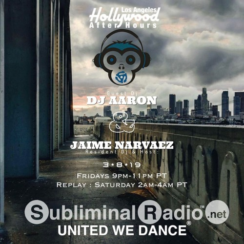 DJ Aaron and Jaime Narvaez | Hollywood After-Hours on Subliminal Radio | Show 0044 | 8 march 2019