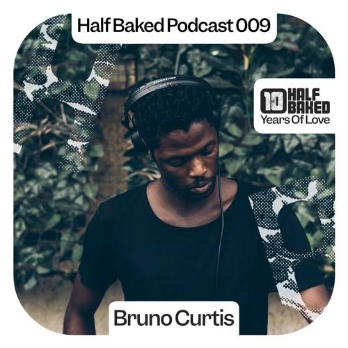 Half Baked Podcast 009 - Bruno Curtis