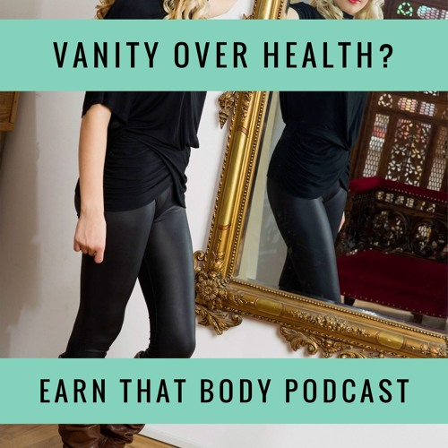 #129 Do you think Vanity is Winning Over Health?