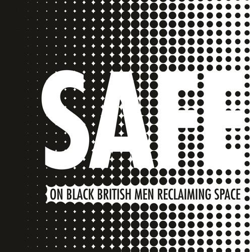 Safe: On Black British Men Reclaiming Space by Derek Owusu, read by Various Contributors