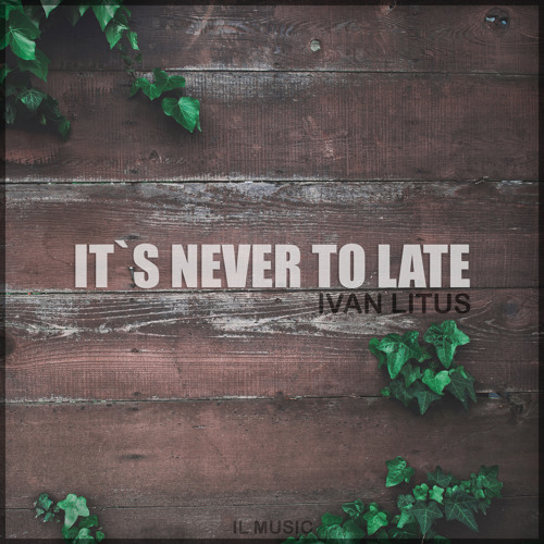 It's Never To Late