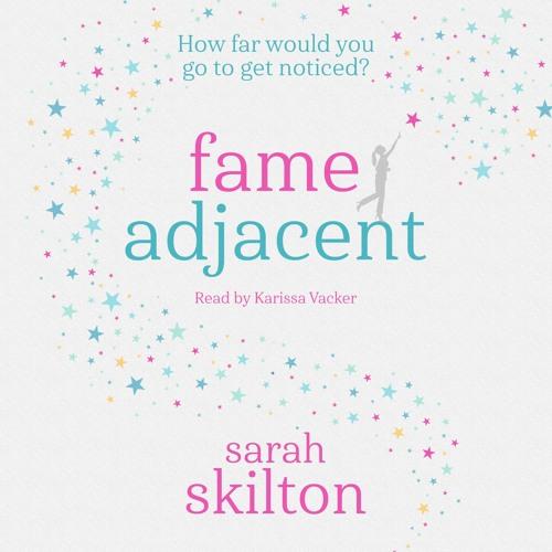 Fame Adjacent by Sarah Skilton, read by Karissa Vacker