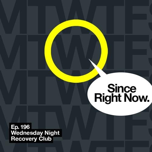 196: Wednesday Night Recovery Club