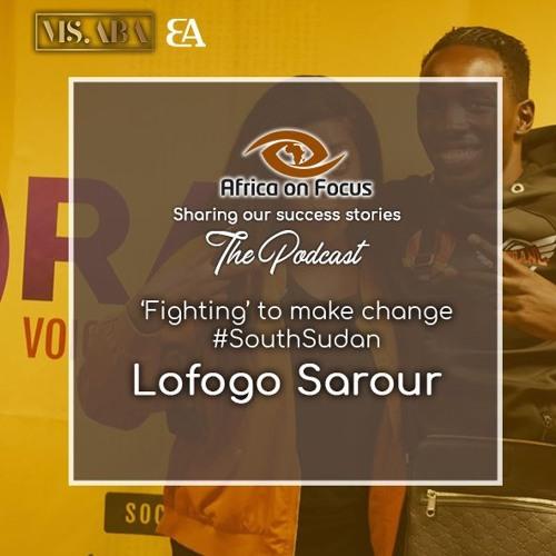 Lofogo Sarour – 'Fighting' to make change #SouthSudan