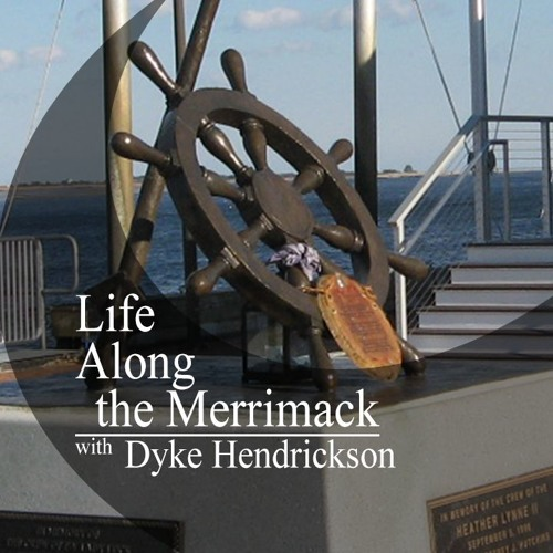 Life Along the Merrimack with Dyke Hendrickson