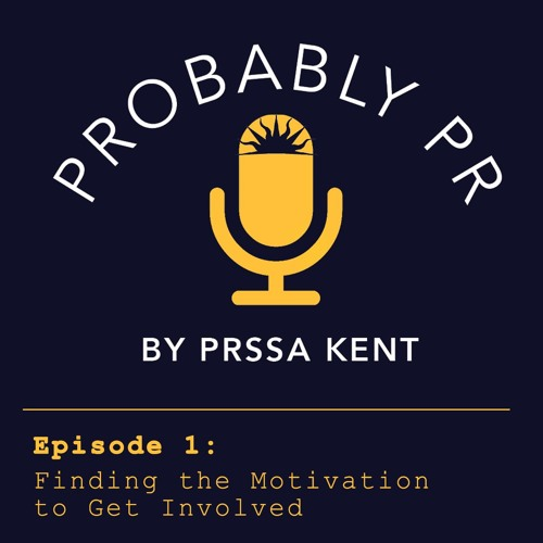 Ep. 1 Probably PR: Finding the Motivation to Get Involved