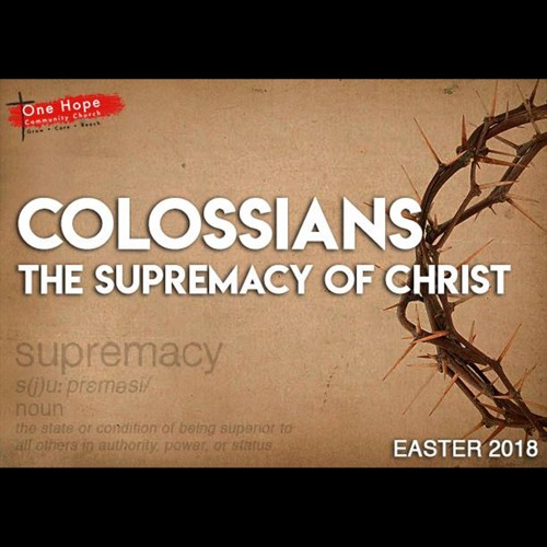 Colossians: The Supremacy of Christ - Easter 2018