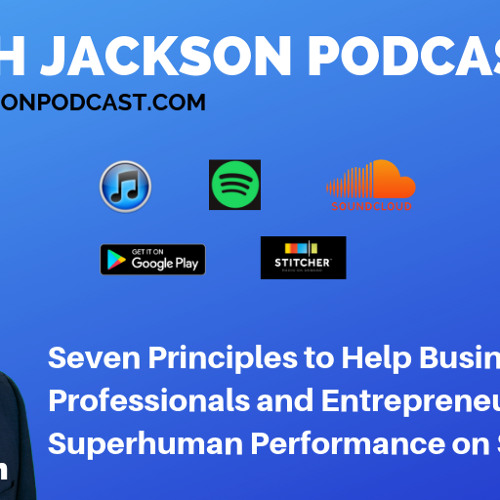 Seven Principles to Help Business Owners, Professionals and Entrepreneurs Reach Superhuman Performance on Social Media