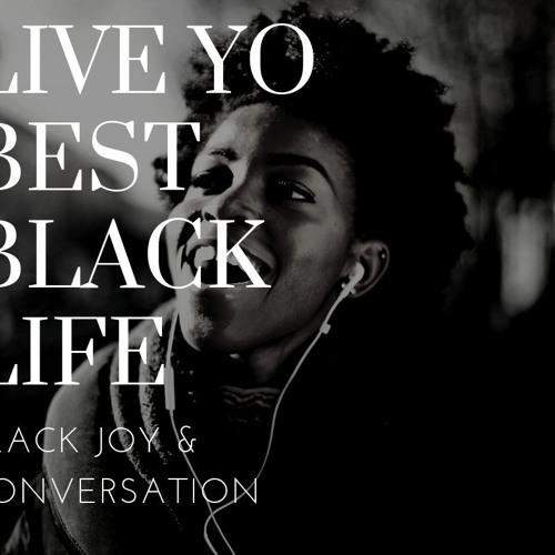 Live Yo Best Black Life EP 1 - 3:7:19, 7.27 PM