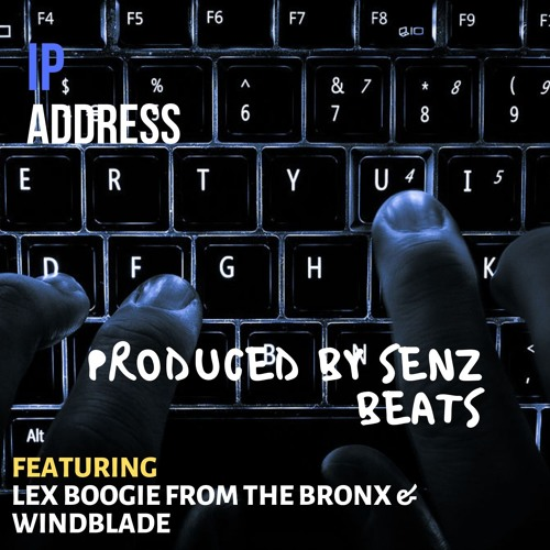 Lex Boogie From The Bronx & Senz Beats - IP ADDRESS _ Feat Windblade