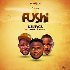 Nautyca feat Yaa Pono and Fareed - Fushi (Prod by PossiGee)