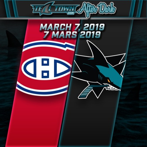 Teal Town USA After Dark (Postgame) - San Jose Sharks vs Montreal Canadiens - 3-7-2019