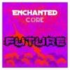 Enchanted Core - Future