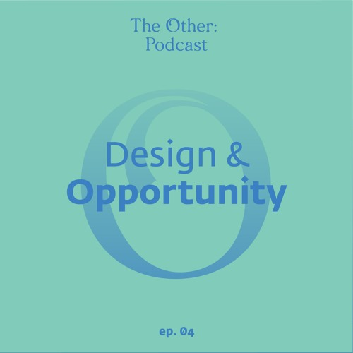 Episode Four: Design and Opportunity