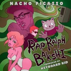Nacho Picasso - Rap Ralph Bakshi (Prod. Keyboard Kid)