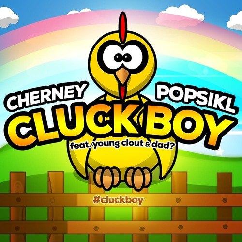 Cherney x Popsikl - Cluck Boy (feat. Young Clout & dad?)