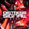 Distress Signal - Stay (OUT NOW)