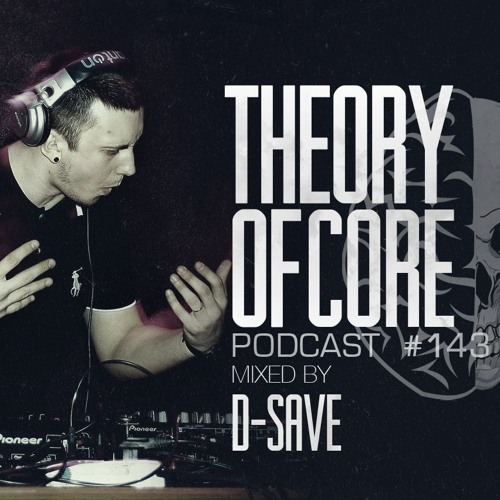 Theory Of Core: Podcast 143 Mixed By D-Save (2019)