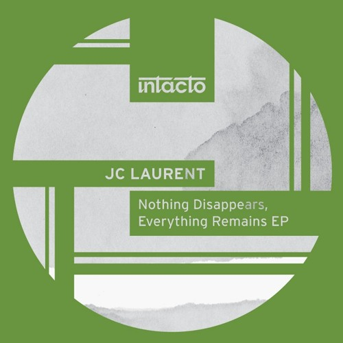 JC Laurent - Nothing Disappears, Everything Remains EP [INTACDIG071]