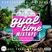 GYAL TIME MIXTAPE - FEMALE ARTISTS ONLY - MIXED BY BADDESTGYAL