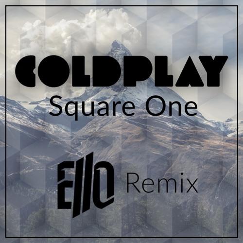 Coldplay - Square One (Ello Remix)