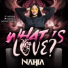 What Is Love  LIVE SET BY NAHIA (FREE DOWNLOAD)