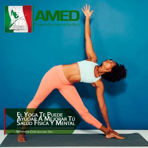 Podcast 270 AMED - El Yoga Te Puede Ayudar A Mejorar Tú Salúd Física Y Mental