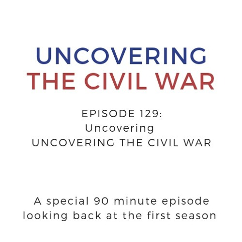 """Episode 129: Uncovering """"Uncovering the Civil War"""""""