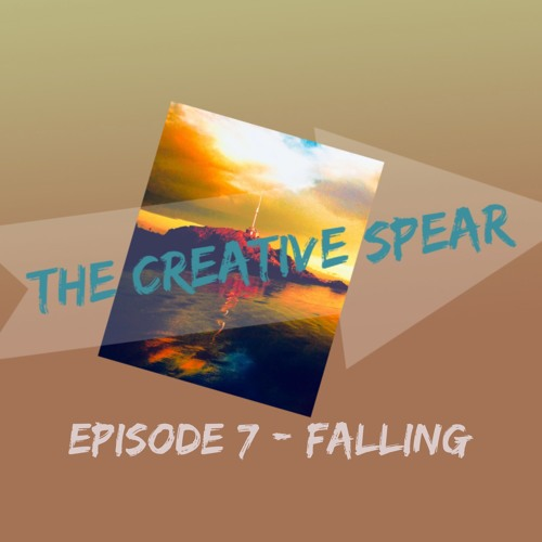 The Creative Spear - Episode 7 - Falling