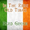 In The Rare Old Times - Irish Drinking Songs - Hard Green