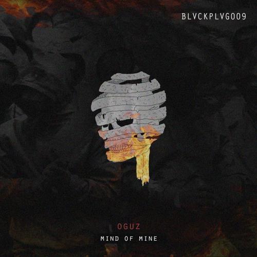 OGUZ - 'Mind Of Mine' EP [BLVCKPLVG009]