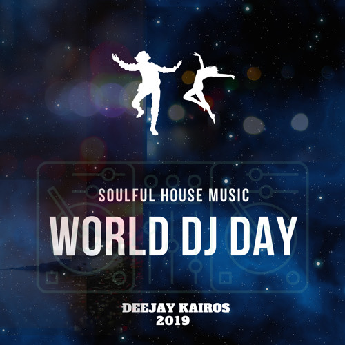 Soulful House Music By Deejay Kairos Word Dj Day 9 Marzo 2.019