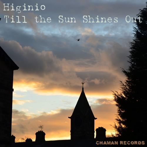 Higinio - Till the Sun Shines Out
