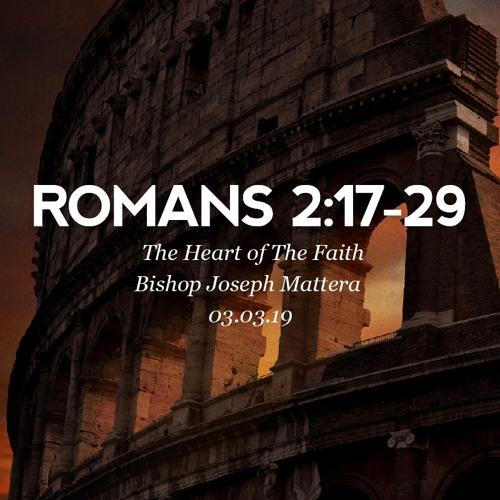 03.03.19 - Romans 2:17-29 - The Heart of The Faith - Bishop Joseph Mattera