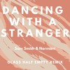 Sam Smith & Normani - Dancing With A Stranger (Glass Half Empty Remix)