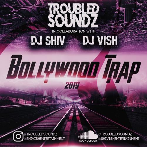 Bollywood Trap 2019 |Troubled Soundz|Dj Shiv|Dj Vish|