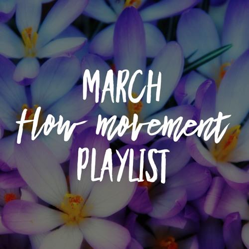 March Flow Movement Playlist