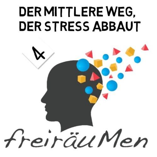 Freiräum Podcast N°4, Der mittlere Weg, der Stress abbaut