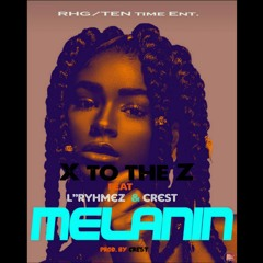 Melanin X to the Z  ft L'rhymez & crest