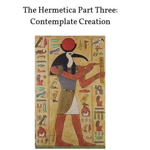 The Hermetica Part Three: Contemplate Creation