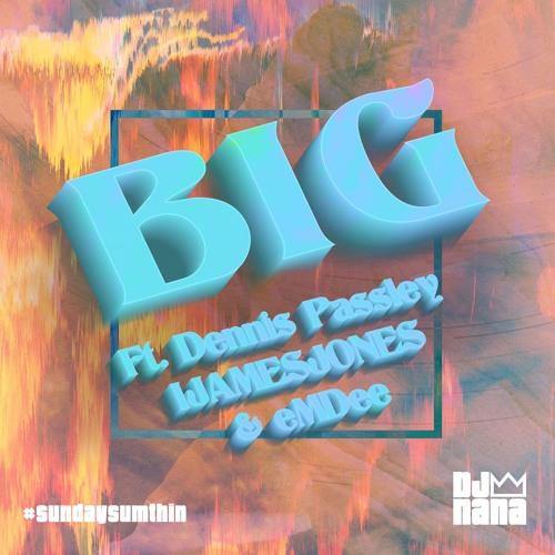 BIG Feat. Dennis Passley, IJAMESJONES & eMDee